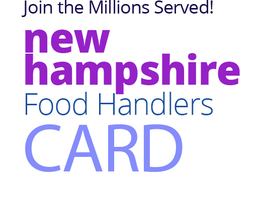 Join the Millions Served! NEW-HAMPSHIRE Food Handlers Card